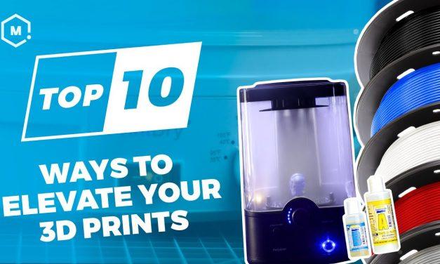 Top Ten Ways to Elevate your 3D Prints